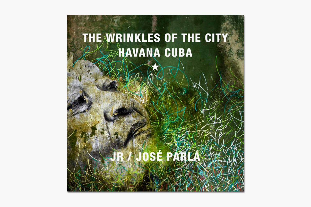 JR and Jose Parla: Wrinkles of the City, Havana, Cuba Book