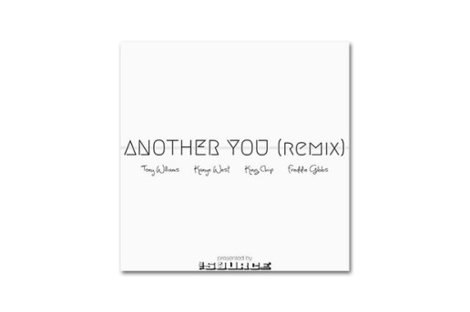 Tony Williams featuring King Chip, Freddie Gibbs & Kanye West – Another You (Remix)