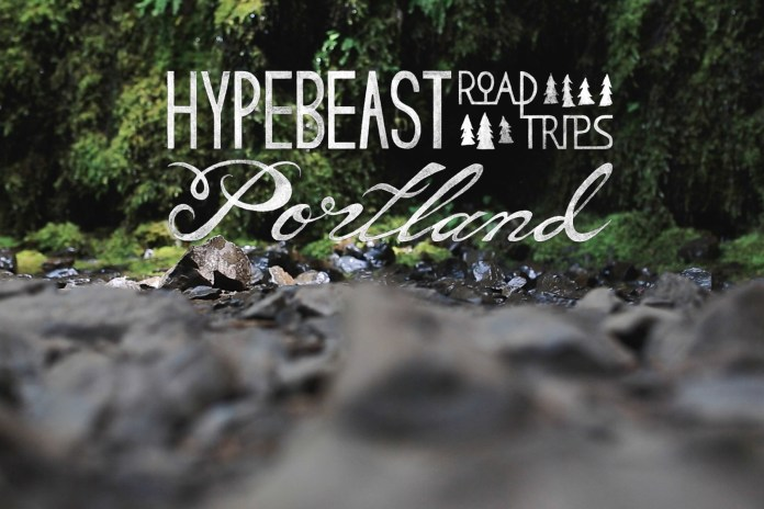 HYPEBEAST Road Trips: Our Inaugural Series Takes Us to Portland
