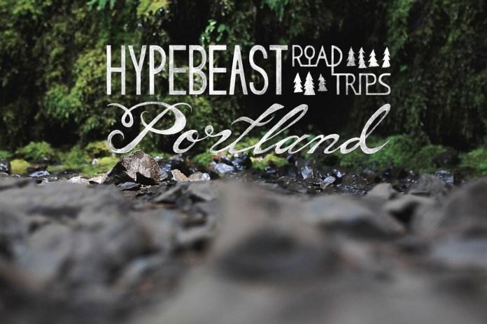 Hypebeast Road Trips Portland