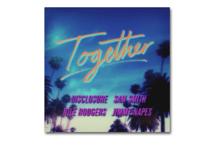 Disclosure x Nile Rodgers x Sam Smith x Jimmy Napes – Together