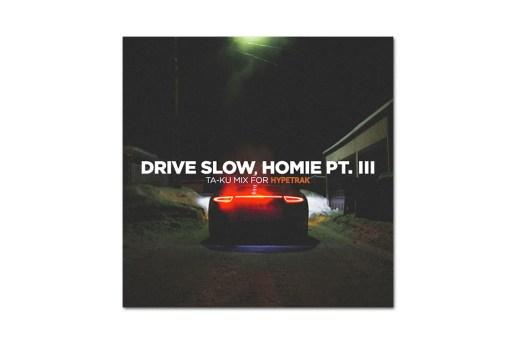 HYPETRAK Mix: Ta-ku – Drive Slow, Homie Pt. III