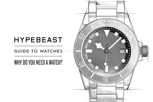 A HYPEBEAST Guide to Watches: Part 1 - Why Do You Need a Watch?