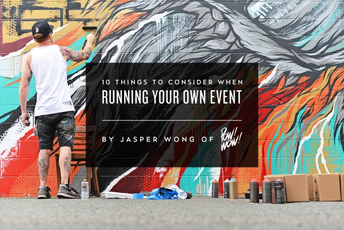 10 Things to Consider When Running Your Own Event by Jasper Wong of POW! WOW!
