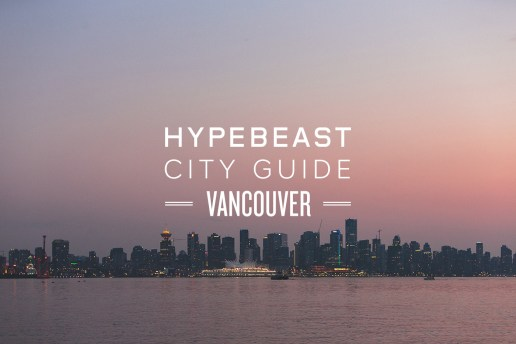 The HYPEBEAST City Guide to Vancouver