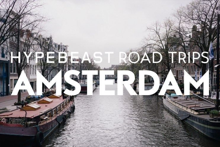 HYPEBEAST Road Trips Amsterdam: More Than Just Haze and Canals