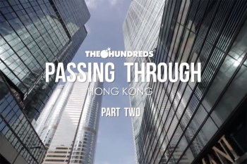 The Hundreds x Hong Kong: Passing Through Part 2