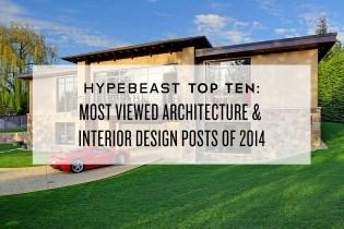 HYPEBEAST Top Ten: Most Viewed Architecture & Interior Design Posts of 2014
