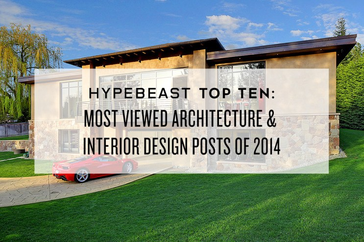 HYPEBEAST Top Ten: Most Viewed Architecture & Interior Design Posts of 2014