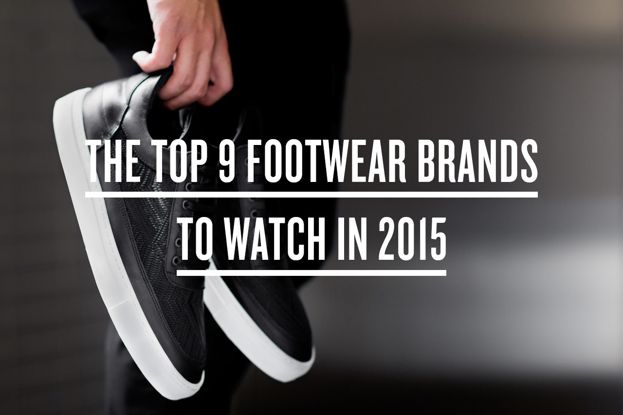 The Top 9 Footwear Brands to Watch in 2015