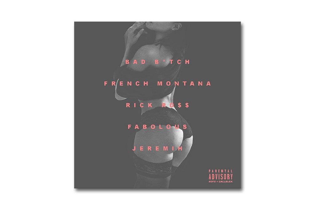 French Montana Featuring Jeremih, Fabolous & Rick Ross – Bad Bitch (Remix)