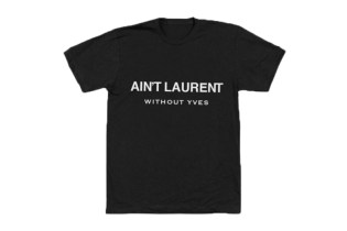 "Saint Laurent Sues Maker of ""Ain't Laurent Without Yves"" Parody Tee"