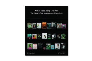 A Compilation of the World's Best Independent Magazines in 'Print Is Dead. Long Live Print'