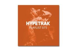 HYPETRAK Playlist 075