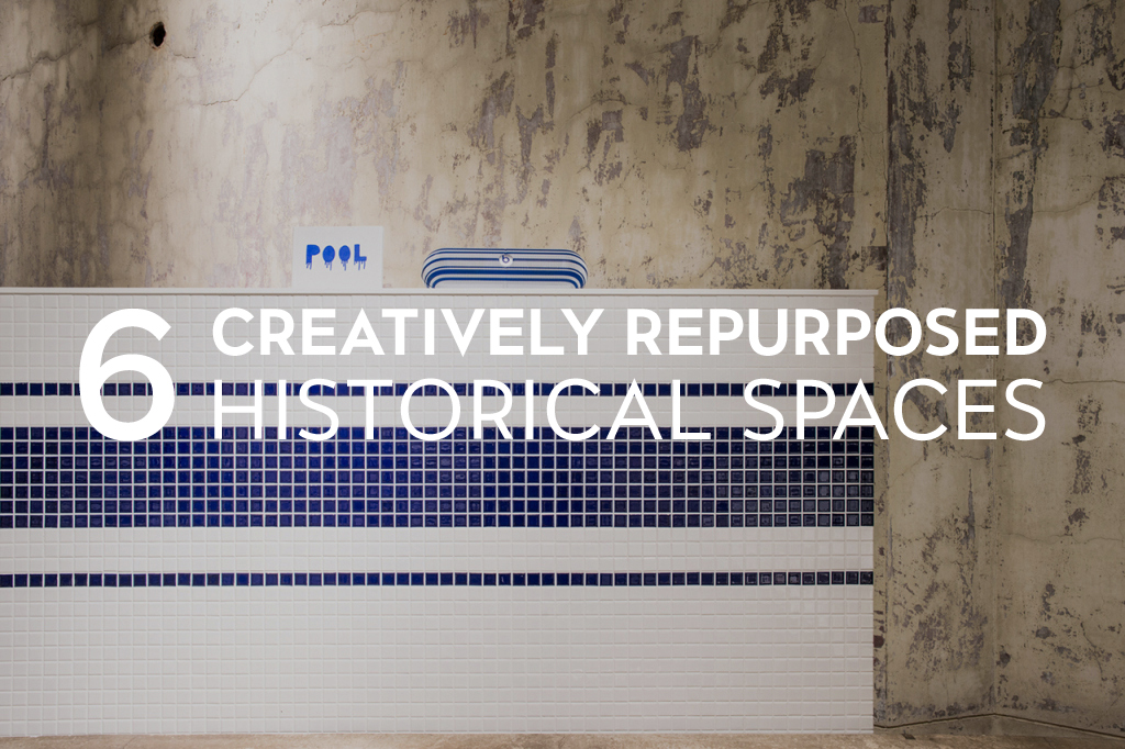 6 Creatively Repurposed Historical Spaces to Visit