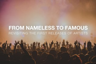 HYPETRAK Highlights From Nameless to Famous: Revisiting the First Releases of Artists