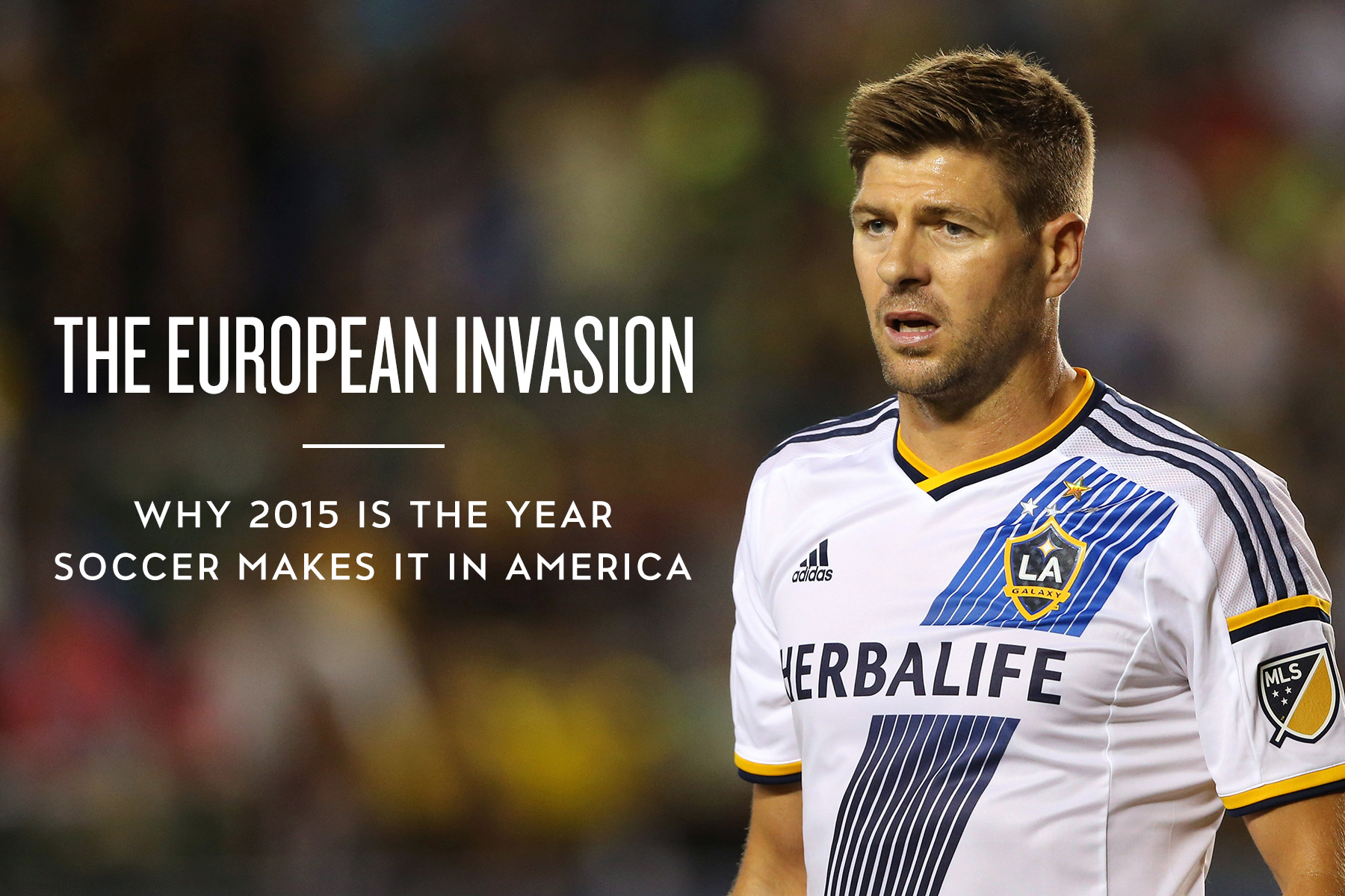 The European Invasion: Why 2015 Is the Year Soccer Makes It in America