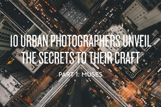 10 Urban Photographers Unveil the Secrets to Their Craft: Muses