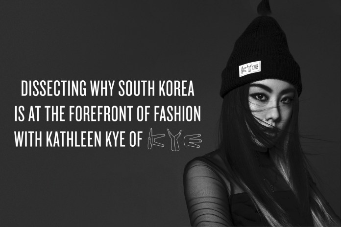 Dissecting Why South Korea is at The Forefront of Fashion with Kathleen Kye of KYE