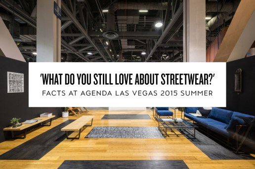 'What Do You Still Love About Streetwear?' FACTS at Agenda Las Vegas 2015 Summer: