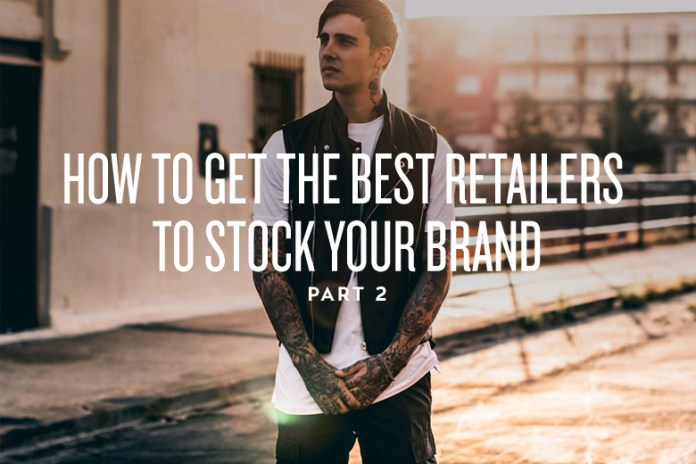 How to Get the Best Retailers to Stock Your Brand: Part 2