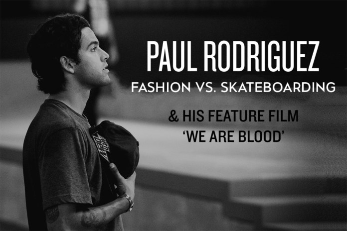 Paul Rodriguez on Fashion vs. Skateboarding And His Feature Film 'We Are Blood'
