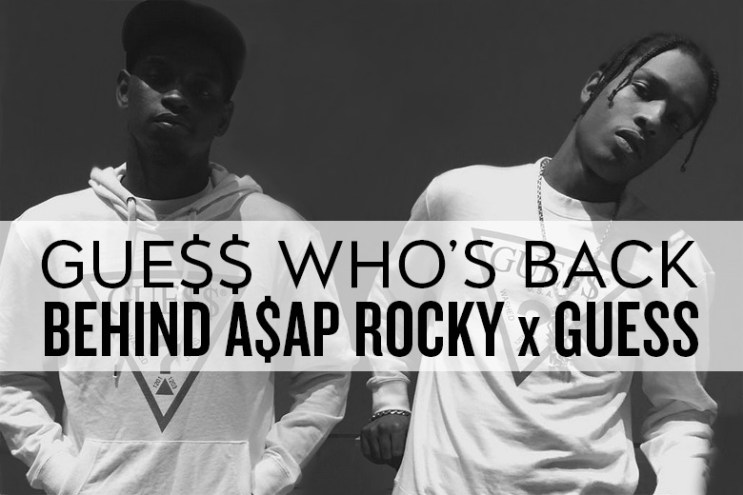 GUE$$ WHO'S BACK: Behind A$AP Rocky x Guess