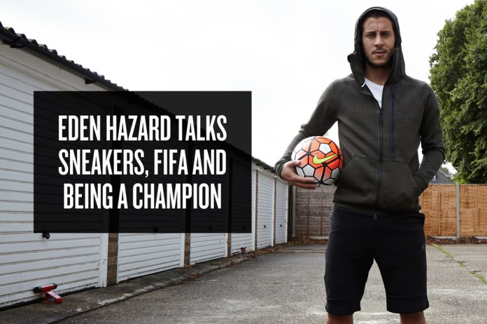 Eden Hazard Talks Sneakers, FIFA and Being a Champion
