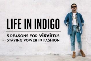 Life In Indigo: 5 Reasons for visvim's Staying Power in Streetwear
