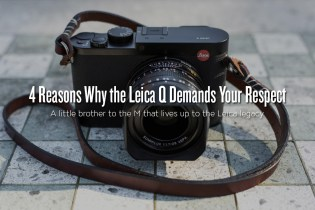 4 Reasons Why the Leica Q Demands Your Respect