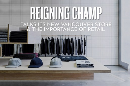 Reigning Champ Talks Its New Vancouver Store and the Importance of Retail