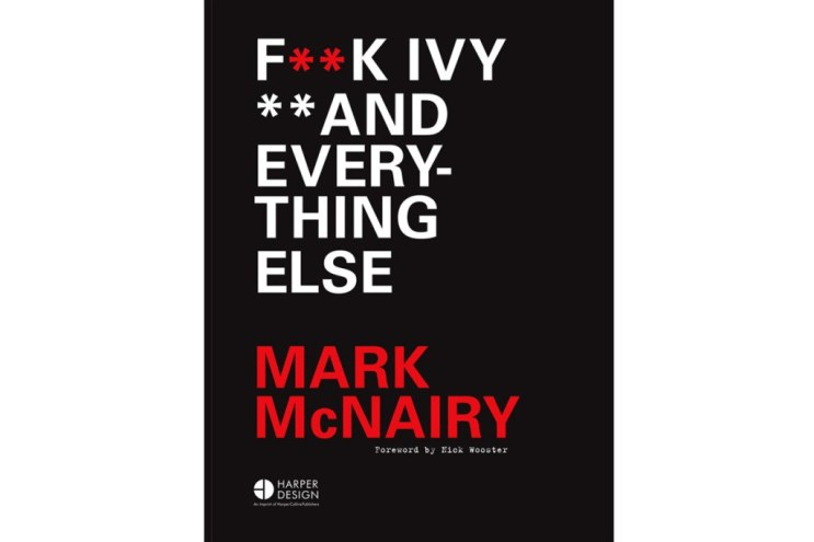 Mark McNairy Puts Us on Game With His Style Guide, 'F**K IVY AND EVERYTHING ELSE'