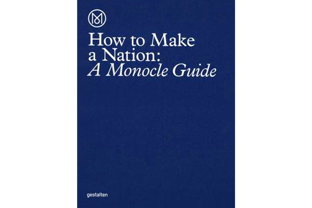 Monocle's New Guide Explores How to Make a Nation
