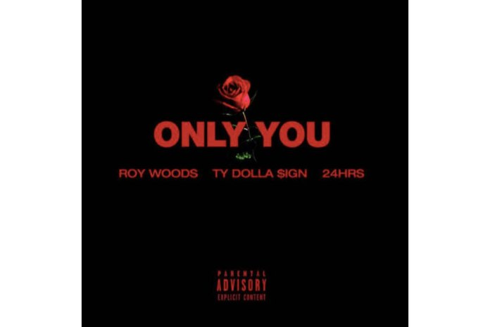 """Roy Wood$ Drops """"Only You"""" Featuring Ty Dolla Sign and 24hrs"""