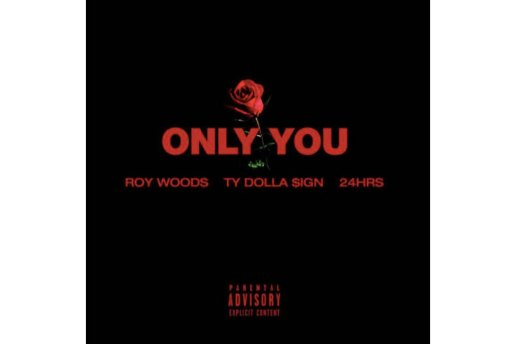 "Roy Wood$ Drops ""Only You"" Featuring Ty Dolla Sign and 24hrs"