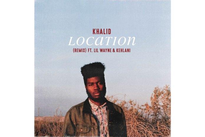 "Lil Wayne and Kehlani Remix Khalid's ""Location"""