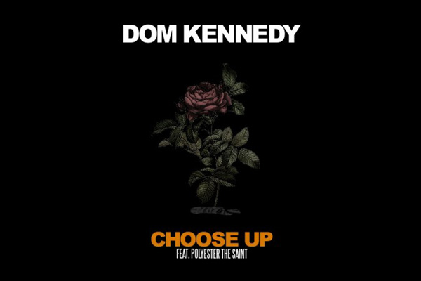 Dom Kennedy featuring Polyester - Choose Up