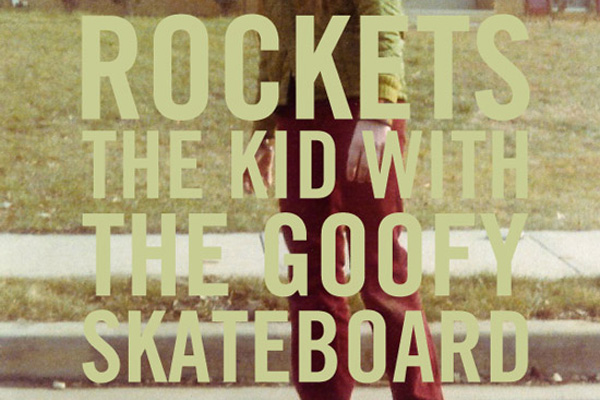 Rockets – The Kid With The Goofy Skateboard