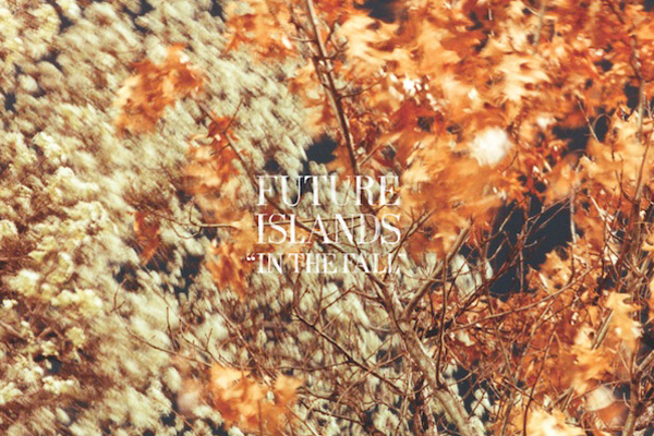 Future Islands featuring Katrina Ford – In The Fall