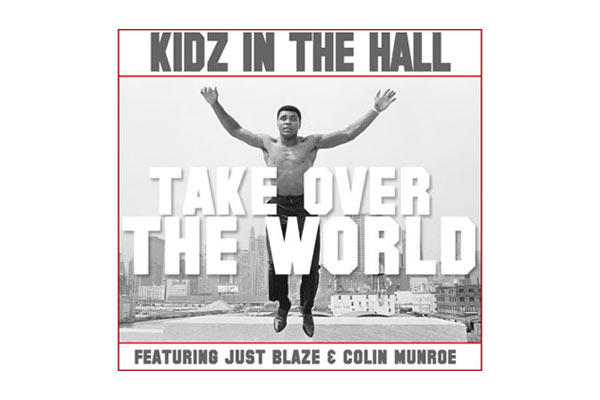 Kidz In The Hall featuring Just Blaze & Colin Munroe - Take Over The World