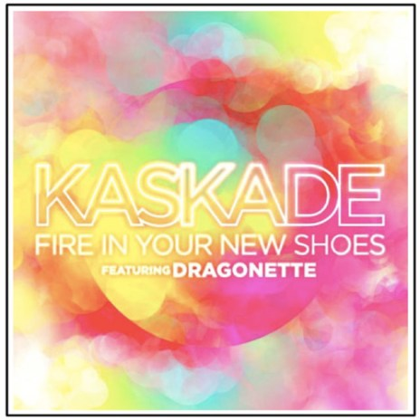 Kaskade featuring Dragonette - Fire In Your New Shoes