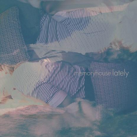 Memoryhouse - Lately (Troisième)