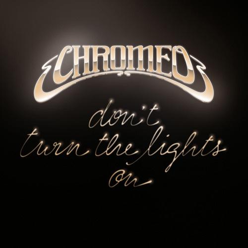 Chromeo - Don't Turn The Lights On