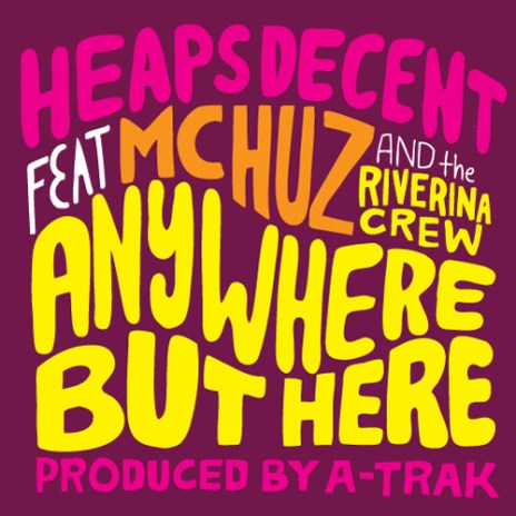 Heaps Decent featuring MC Huz & The Riverina Crew - Anywhere But Here (Produced by A-Trak)