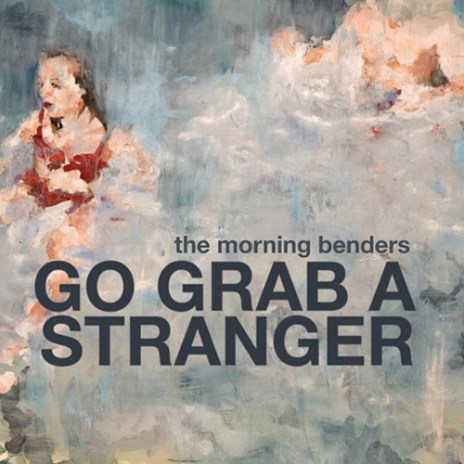 The Morning Benders - Go Grab A Stranger
