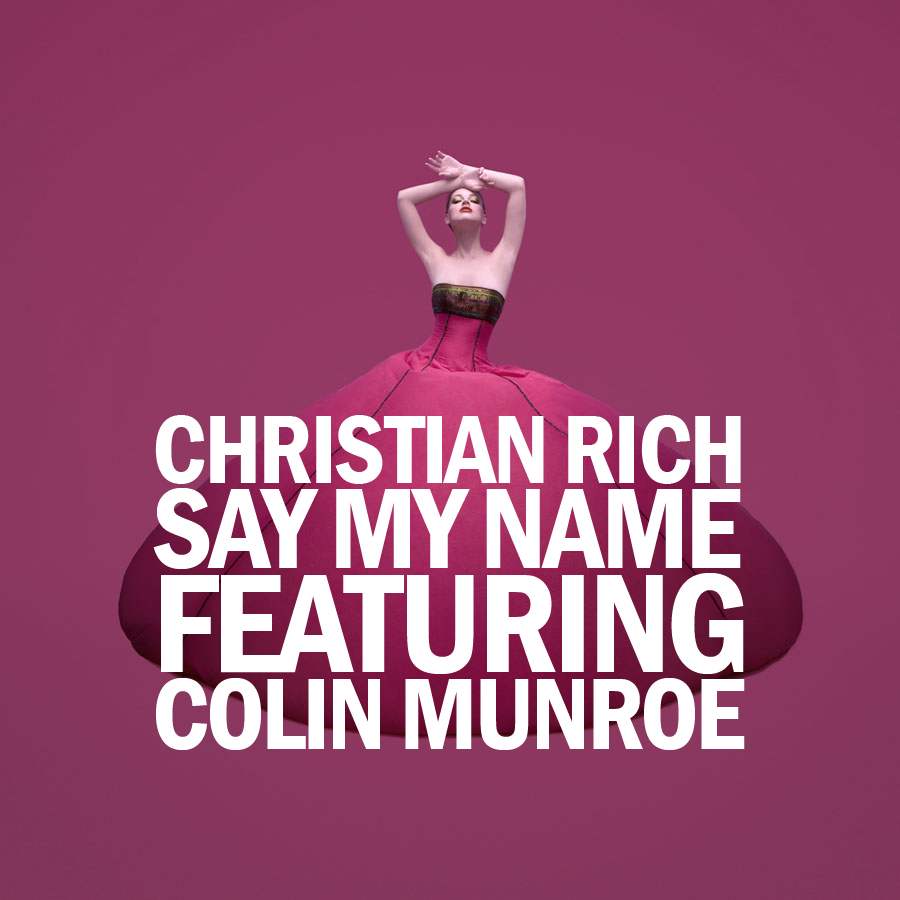 Christian Rich featuring Colin Munroe – Say My Name