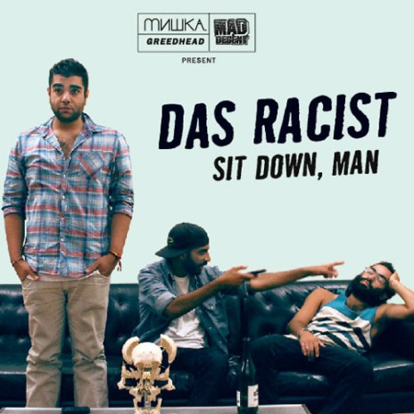 Das Racist - Sit Down, Man (Mixtape)