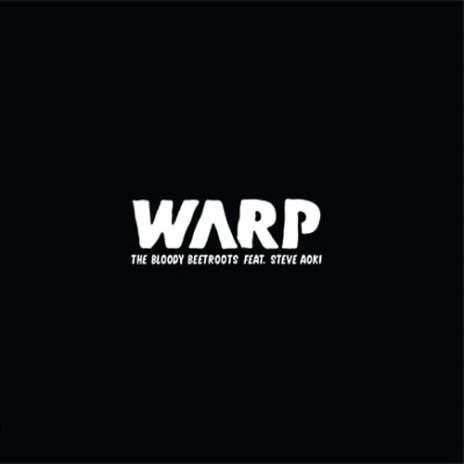 The Bloody Beetroots featuring Steve Aoki - WARP (Dirtyphonics Dubstep Remix)