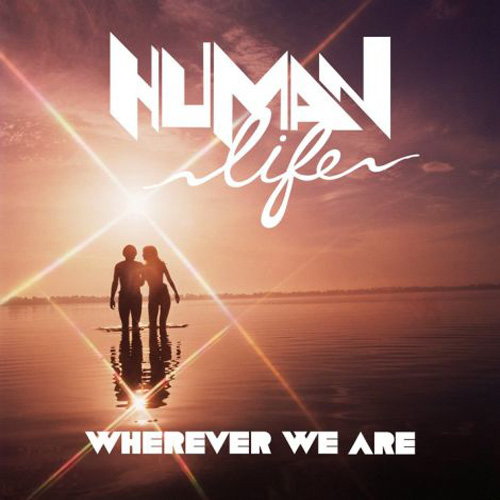 Human Life - Wherever We Are (Nightriders Remix)
