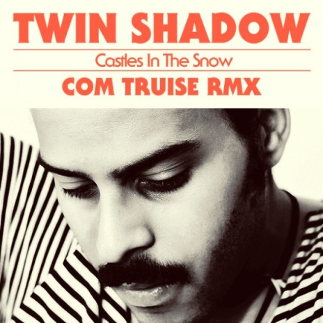 Twin Shadow – Castles In The Snow (Com Truise Remix)